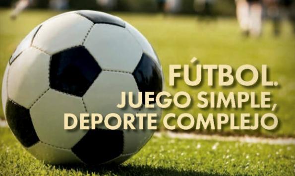 Fútbol. Juego simple, deporte complejo